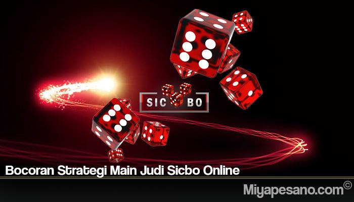 Bocoran Strategi Main Judi Sicbo Online