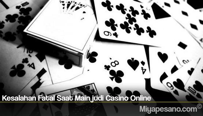 Kesalahan Fatal Saat Main judi Casino Online