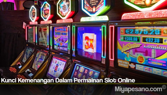 Kunci Kemenangan Dalam Permainan Slot Online