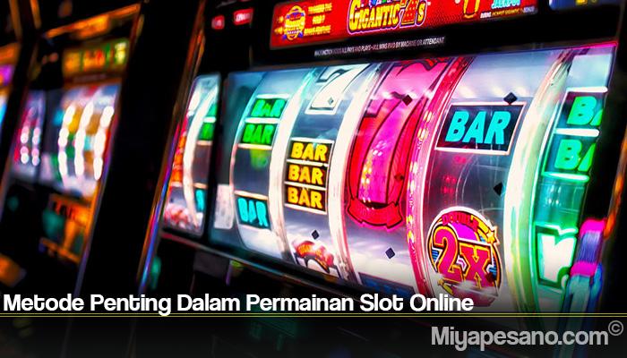 Metode Penting Dalam Permainan Slot Online