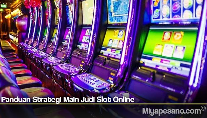 Panduan Strategi Main Judi Slot Online
