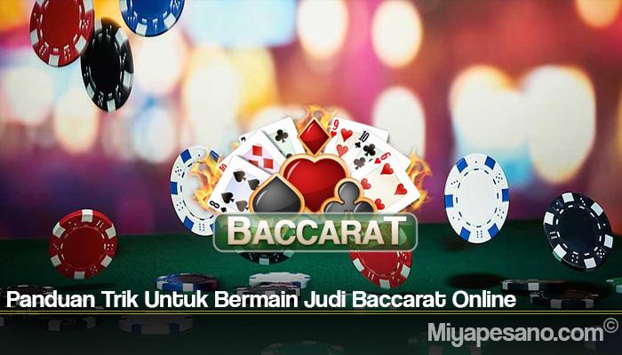 Panduan Trik Untuk Bermain Judi Baccarat Online