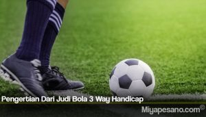Pengertian Dari Judi Bola 3 Way Handicap