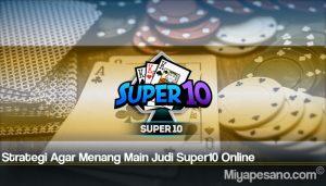 Strategi Agar Menang Main Judi Super10 Online