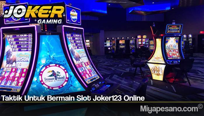 Taktik Untuk Bermain Slot Joker123 Online