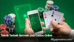 Teknik Terbaik Bermain Judi Casino Online