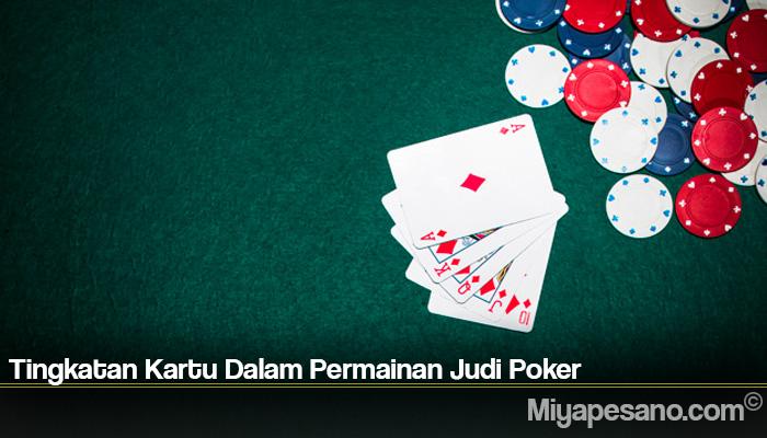 Tingkatan Kartu Dalam Permainan Judi Poker