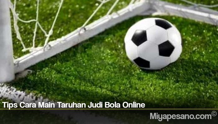 Tips Cara Main Taruhan Judi Bola Online