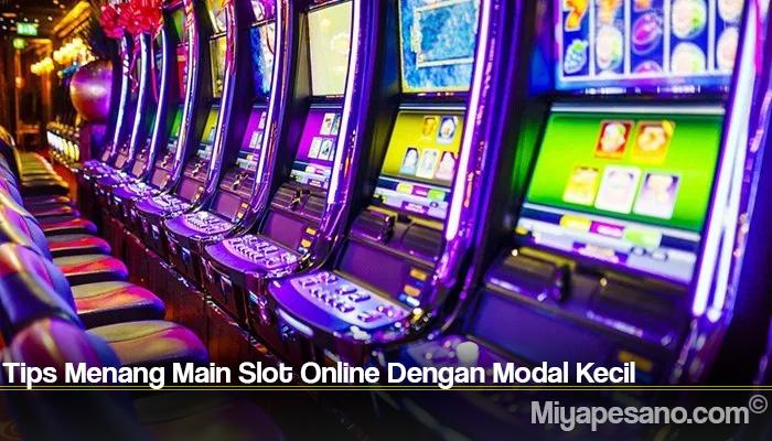 Tips Menang Main Slot Online Dengan Modal Kecil