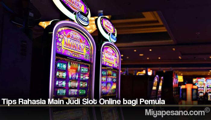 Tips Rahasia Main Judi Slot Online bagi Pemula