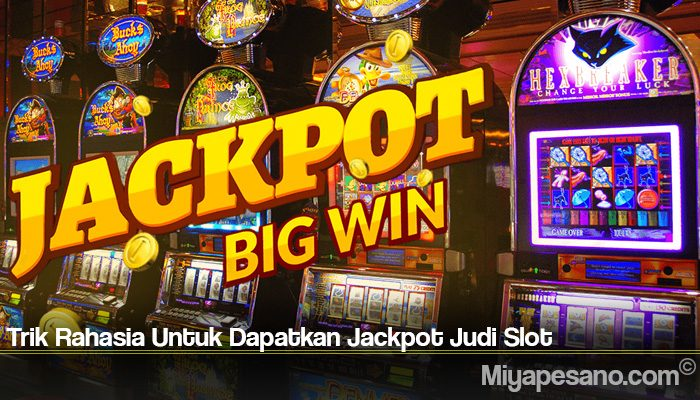 Trik Rahasia Untuk Dapatkan Jackpot Judi Slot