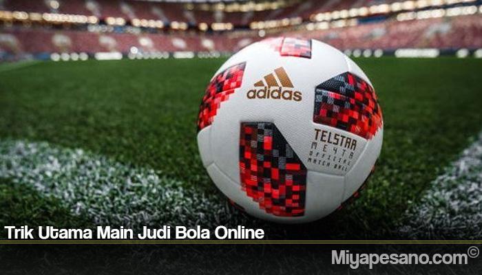 Trik Utama Main Judi Bola Online