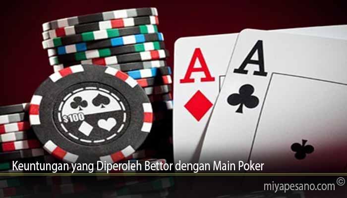 Keuntungan yang Diperoleh Bettor dengan Main Poker